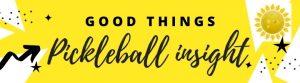 good things pickleball